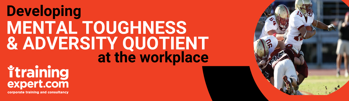 Developing Mental Toughness and Adversity Quotient at the Workplace