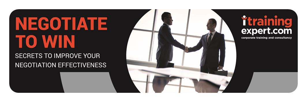 Negotiate To Win; Secrets to Improve Your Negotiation Effectiveness